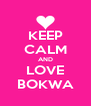 KEEP CALM AND LOVE BOKWA - Personalised Poster A4 size