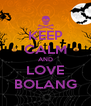 KEEP CALM AND LOVE BOLANG - Personalised Poster A4 size