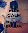KEEP CALM AND LOVE BOLDA - Personalised Poster A4 size