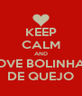 KEEP CALM AND LOVE BOLINHAS DE QUEJO - Personalised Poster A4 size