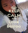 KEEP CALM AND Love Bolroo - Personalised Poster A4 size