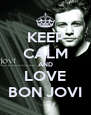 KEEP CALM AND LOVE BON JOVI - Personalised Poster A4 size
