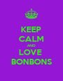KEEP CALM AND LOVE  BONBONS - Personalised Poster A4 size