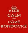 KEEP CALM and LOVE BONDOCKZ - Personalised Poster A4 size