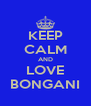 KEEP CALM AND LOVE BONGANI - Personalised Poster A4 size