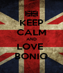 KEEP CALM AND LOVE  BONIO - Personalised Poster A4 size