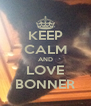 KEEP CALM AND LOVE BONNER - Personalised Poster A4 size