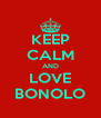 KEEP CALM AND LOVE BONOLO - Personalised Poster A4 size