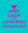 KEEP CALM AND LOVE BOO SHALIYAH - Personalised Poster A4 size
