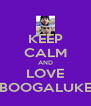 KEEP CALM AND LOVE BOOGALUKE - Personalised Poster A4 size