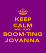 KEEP CALM AND LOVE BOOM-TING JOVANNA - Personalised Poster A4 size