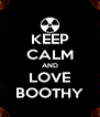 KEEP CALM AND LOVE BOOTHY - Personalised Poster A4 size
