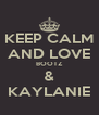 KEEP CALM AND LOVE BOOTZ & KAYLANIE - Personalised Poster A4 size