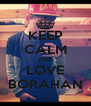 KEEP CALM AND LOVE BORAHAN - Personalised Poster A4 size