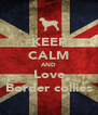 KEEP CALM AND Love Border collies - Personalised Poster A4 size