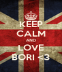 KEEP CALM AND LOVE BORI <3 - Personalised Poster A4 size