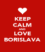 KEEP CALM AND LOVE BORISLAVA - Personalised Poster A4 size