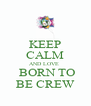 KEEP CALM AND LOVE   BORN TO BE CREW - Personalised Poster A4 size