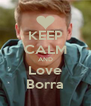 KEEP CALM AND Love Borra - Personalised Poster A4 size