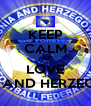 KEEP CALM AND LOVE BOSNA AND HERZEGOVINA - Personalised Poster A4 size