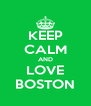 KEEP CALM AND LOVE BOSTON - Personalised Poster A4 size