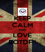 KEEP CALM AND LOVE BOTDF!! - Personalised Poster A4 size
