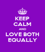 KEEP CALM AND LOVE BOTH EQUALLY - Personalised Poster A4 size