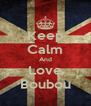 Keep Calm And Love Boubou - Personalised Poster A4 size