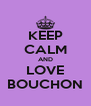 KEEP CALM AND LOVE BOUCHON - Personalised Poster A4 size