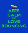 KEEP CALM AND LOVE BOUNCING - Personalised Poster A4 size