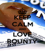 KEEP CALM AND LOVE BOUNTY - Personalised Poster A4 size