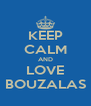 KEEP CALM AND LOVE BOUZALAS - Personalised Poster A4 size
