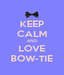 KEEP CALM AND LOVE BOW-TIE - Personalised Poster A4 size
