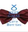 KEEP CALM AND Love  Bow ties - Personalised Poster A4 size