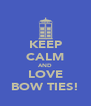 KEEP CALM AND LOVE BOW TIES! - Personalised Poster A4 size