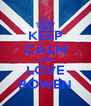 KEEP CALM AND LOVE BOWEN - Personalised Poster A4 size