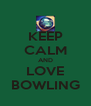 KEEP CALM AND LOVE BOWLING - Personalised Poster A4 size
