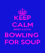 KEEP CALM AND LOVE BOWLING  FOR SOUP - Personalised Poster A4 size
