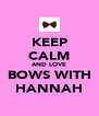 KEEP   CALM AND LOVE BOWS WITH HANNAH - Personalised Poster A4 size