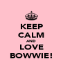 KEEP CALM AND LOVE BOWWIE! - Personalised Poster A4 size