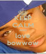 KEEP CALM AND love bowwow - Personalised Poster A4 size