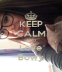 KEEP CALM AND Love Bowy - Personalised Poster A4 size