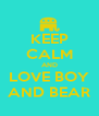 KEEP CALM AND LOVE BOY AND BEAR - Personalised Poster A4 size