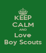 KEEP CALM AND Love Boy Scouts - Personalised Poster A4 size