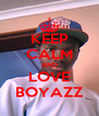 KEEP CALM AND LOVE BOYAZZ - Personalised Poster A4 size