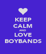 KEEP CALM AND LOVE BOYBANDS - Personalised Poster A4 size