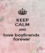 KEEP CALM AND love boyfirends  forever  - Personalised Poster A4 size