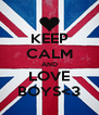 KEEP CALM AND LOVE BOYS<3 - Personalised Poster A4 size