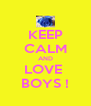 KEEP CALM AND LOVE  BOYS ! - Personalised Poster A4 size