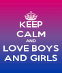 KEEP CALM AND LOVE BOYS AND GIRLS - Personalised Poster A4 size